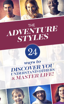 The Adventure Styles: 24 Ways to Discover You, Understand Others, and Master Life!