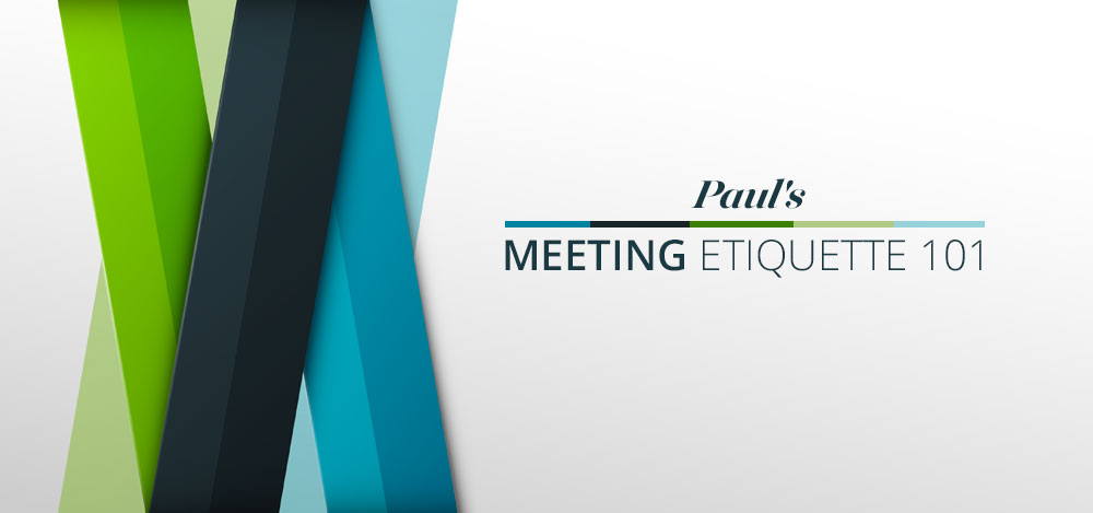 Paul's Meeting Etiquette 101