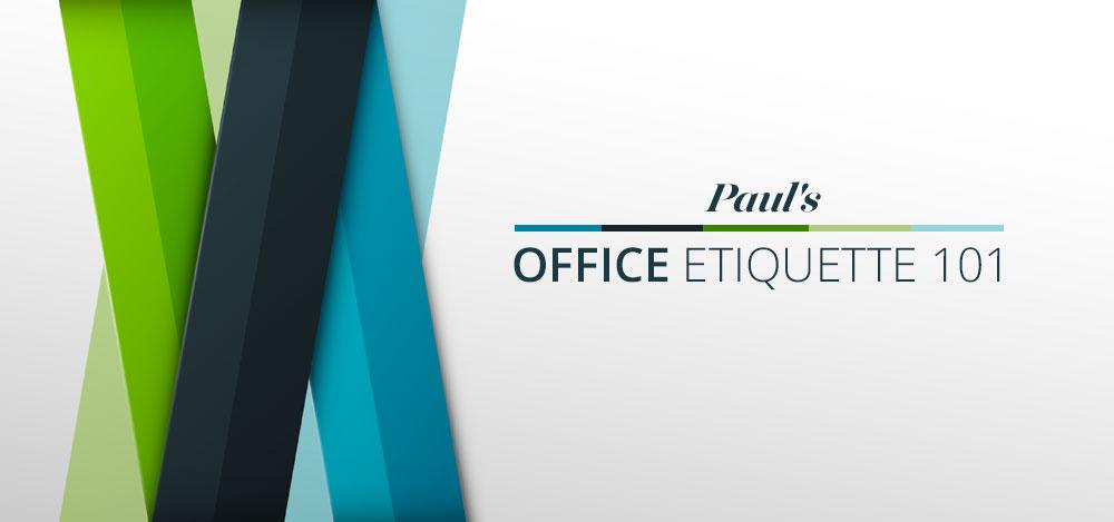 Paul's Office Etiquette 101
