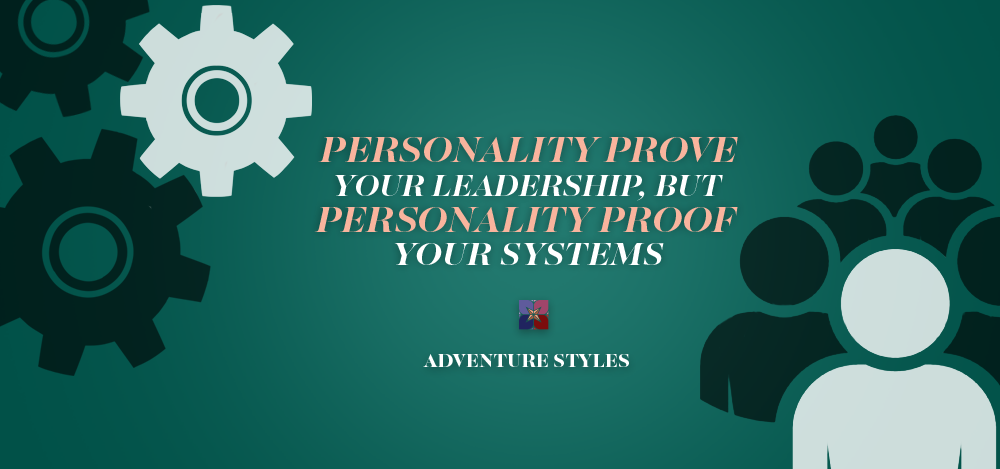 Personality Prove Your Leadership,  but Personality Proof Your Systems.