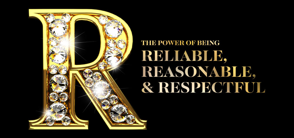 The Power of Being  RELIABLE, REASONABLE, and RESPECTFUL